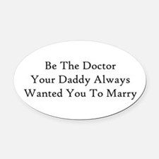 Be The Doctor Oval Car Magnet