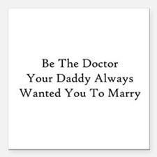 """Be The Doctor Square Car Magnet 3"""" x 3"""""""