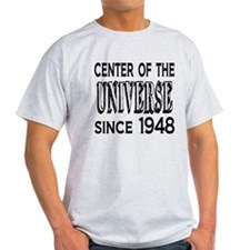 Center of the Universe Since 1948 T-Shirt