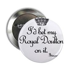 """I'd bet my Royal Doulton on it. 2.25"""" Button"""