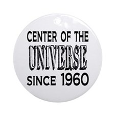 Center of the Universe Since 1960 Ornament (Round)