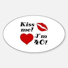 Kiss Me I'm 40 Sticker (Oval)
