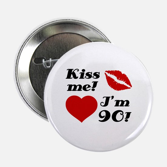 "Kiss Me I'm 90 2.25"" Button"