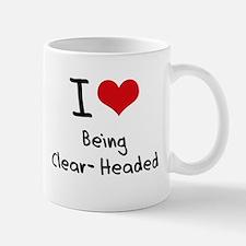 I love Being Clear-Headed Mug