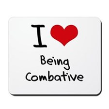 I love Being Combative Mousepad