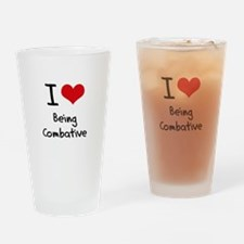 I love Being Combative Drinking Glass
