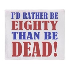 I'd Rather Be 80 Than Be Dead! Throw Blanket