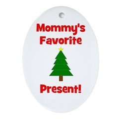 Mommy's Favorite Present! Tr Oval Ornament