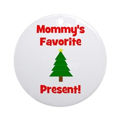 Mommy's Favorite Present! Tr Ornament (Round)