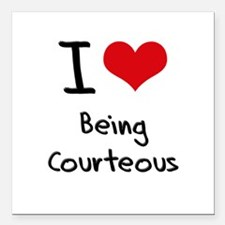 """I love Being Courteous Square Car Magnet 3"""" x 3"""""""
