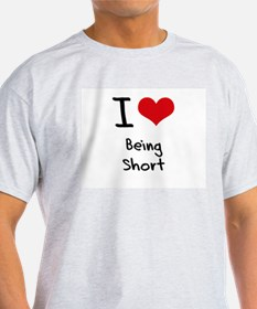 I love Being Short T-Shirt