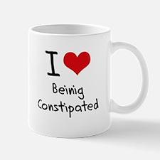 I love Beinig Constipated Mug