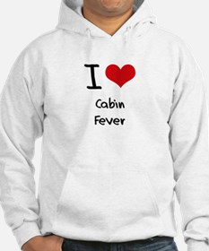 I love Cabin Fever Hoodie