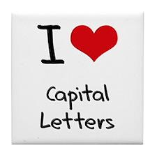 I love Capital Letters Tile Coaster