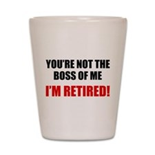 You're Not The Boss of Me Shot Glass