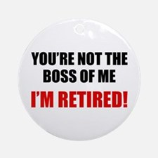You're Not The Boss of Me Ornament (Round)