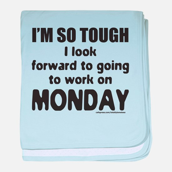 SO TOUGH I LOOK FORWARD TO MONDAY baby blanket