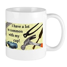 I have a lot in common with my cup Mug