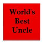 World's Best Uncle! Tile Coaster