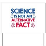 Science is not an alternative fact Yard Signs