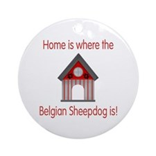 Home is where the Belgian Sheepdog is Ornament (Ro