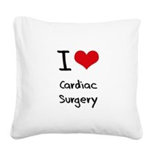 I love Cardiac Surgery Square Canvas Pillow