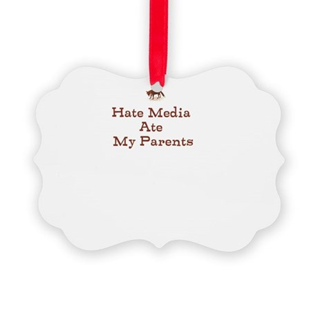 Hate Media Ate My Parents Ornament