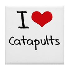 I love Catapults Tile Coaster