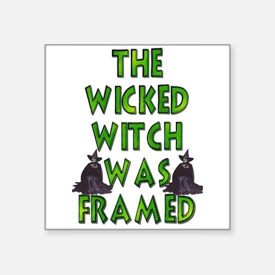 Wicked Witch Was Framed 4 Sticker