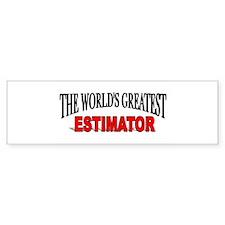 """""""The World's Greatest Estimator"""" Bumper Bumper Sticker"""
