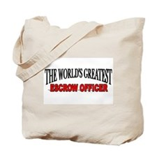 """""""The World's Greatest Escrow Officer"""" Tote Bag"""