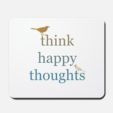 Think Happy Thoughts Mousepad