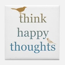 Think Happy Thoughts Tile Coaster