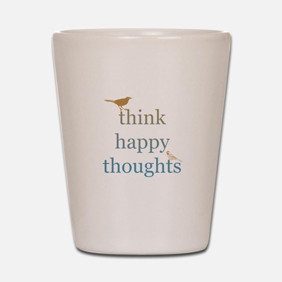Think Happy Thoughts Shot Glass