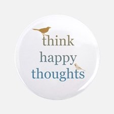 """Think Happy Thoughts 3.5"""" Button"""