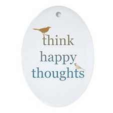 Think Happy Thoughts Ornament (Oval)