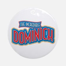 The Incredible Dominick Ornament (Round)