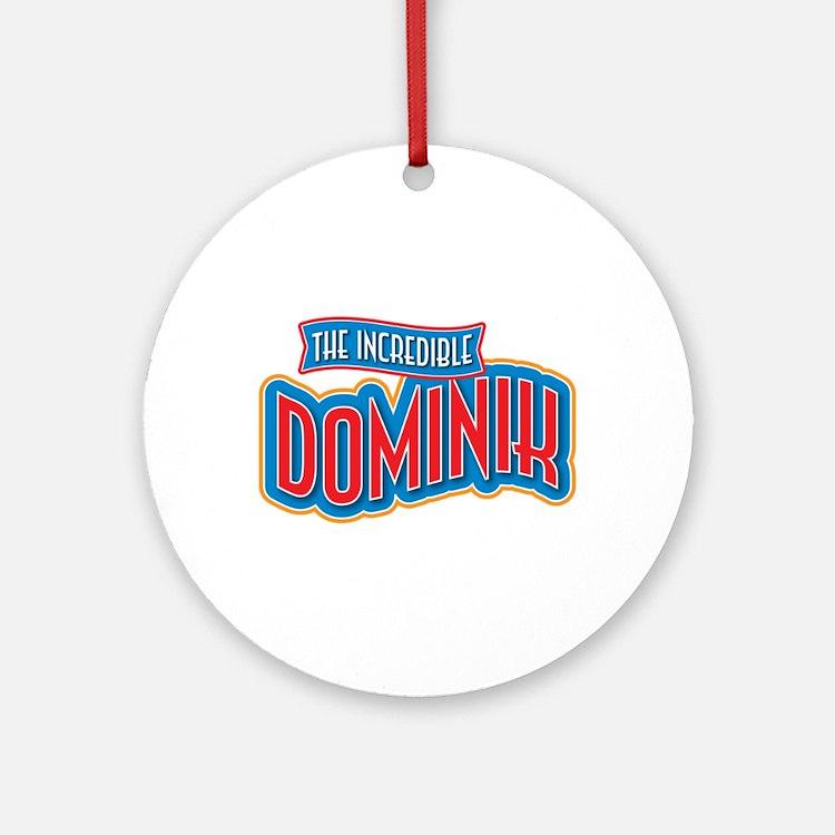 The Incredible Dominik Ornament (Round)