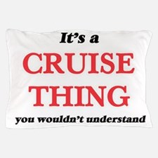 It's a Cruise thing, you wouldn&#3 Pillow Case