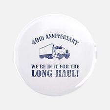 "40th Anniversary Humor (Long Haul) 3.5"" Button"