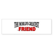 """The World's Greatest Friend"" Bumper Bumper Sticker"