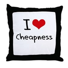 I love Cheapness Throw Pillow