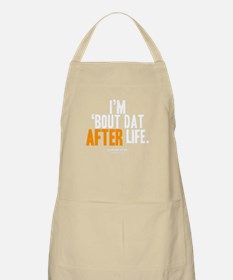 I'm 'Bout Dat After Life Apron