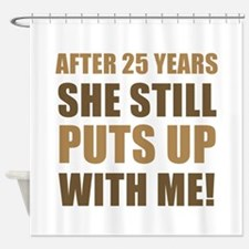 25th Anniversary Humor For Men Shower Curtain