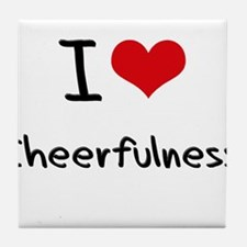 I love Cheerfulness Tile Coaster