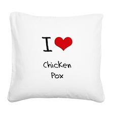 I love Chicken Pox Square Canvas Pillow