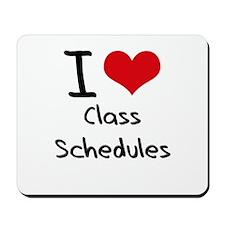 I love Class Schedules Mousepad