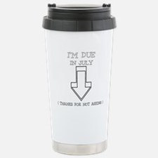 iM DUE IN JULY THANKS FOR NOT ASKING Travel Mug