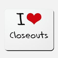 I love Closeouts Mousepad
