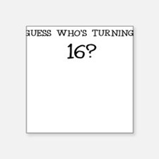 GUESS WHOS TURNING 16? BIRTHDAY Sticker